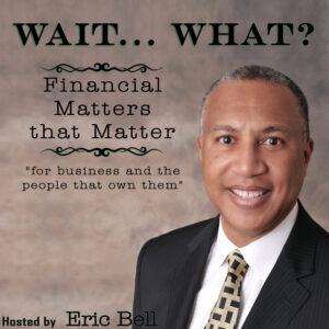 Wait... What? Financial Matters that Matter